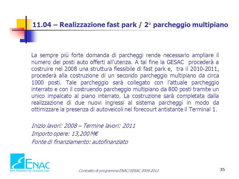 Contratto di programma ENAC/GESAC 2009-2012 35 11.04 – Realizzazione fast park / 2° parcheggio multipiano La sempre più forte domanda di parcheggi rende necessario ampliare il numero dei posti auto offerti all'utenza.