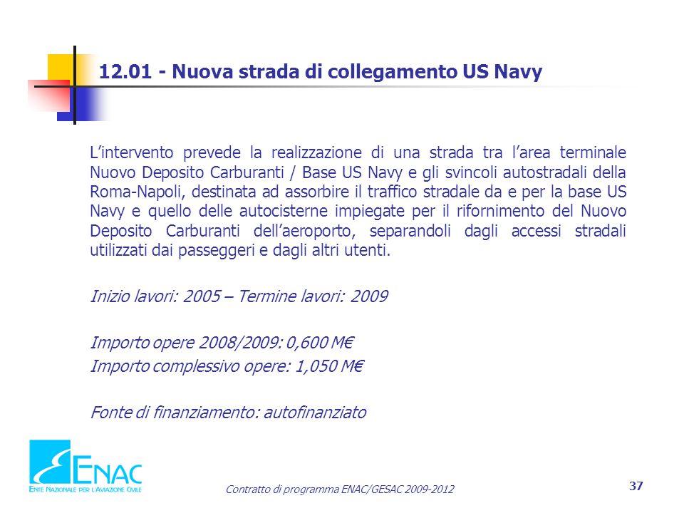 Contratto di programma ENAC/GESAC 2009-2012 37 12.01 - Nuova strada di collegamento US Navy L'intervento prevede la realizzazione di una strada tra l'