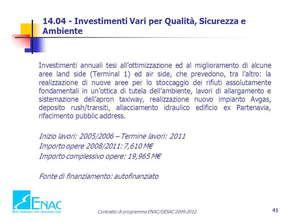 Contratto di programma ENAC/GESAC 2009-2012 41 14.04 - Investimenti Vari per Qualità, Sicurezza e Ambiente Investimenti annuali tesi all'ottimizzazion