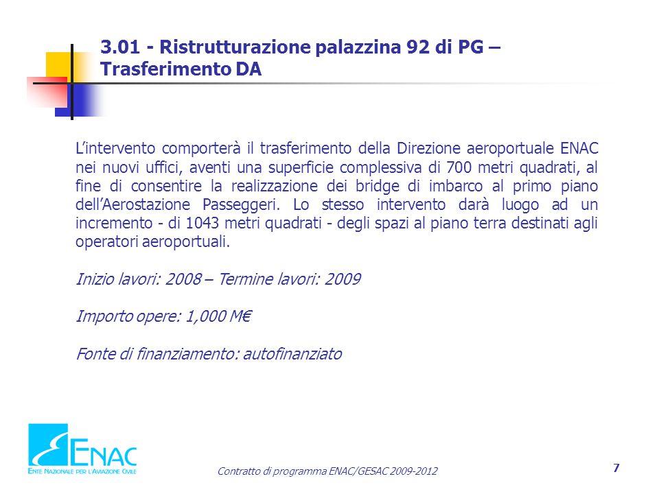 Contratto di programma ENAC/GESAC 2009-2012 7 3.01 - Ristrutturazione palazzina 92 di PG – Trasferimento DA L'intervento comporterà il trasferimento della Direzione aeroportuale ENAC nei nuovi uffici, aventi una superficie complessiva di 700 metri quadrati, al fine di consentire la realizzazione dei bridge di imbarco al primo piano dell'Aerostazione Passeggeri.