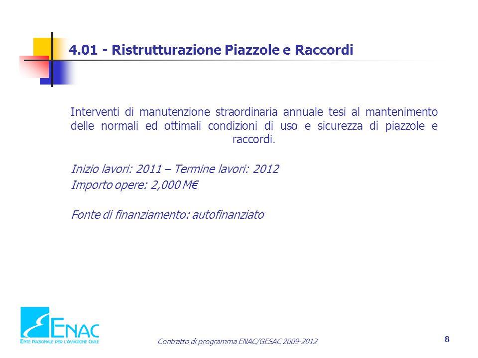 Contratto di programma ENAC/GESAC 2009-2012 8 4.01 - Ristrutturazione Piazzole e Raccordi Interventi di manutenzione straordinaria annuale tesi al mantenimento delle normali ed ottimali condizioni di uso e sicurezza di piazzole e raccordi.