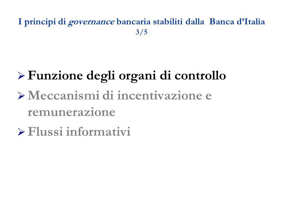 I principi di governance bancaria stabiliti dalla Banca d'Italia 3/5  Funzione degli organi di controllo  Meccanismi di incentivazione e remunerazione  Flussi informativi