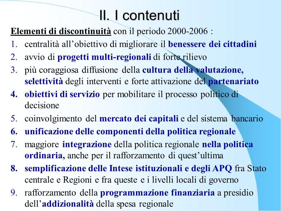 II. I contenuti Elementi di discontinuità con il periodo 2000-2006 : 1.centralità all'obiettivo di migliorare il benessere dei cittadini 2.avvio di pr