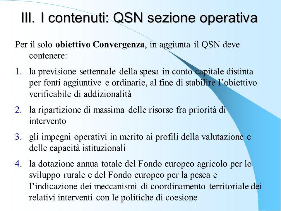 III. I contenuti: QSN sezione operativa Per il solo obiettivo Convergenza, in aggiunta il QSN deve contenere: 1.la previsione settennale della spesa i