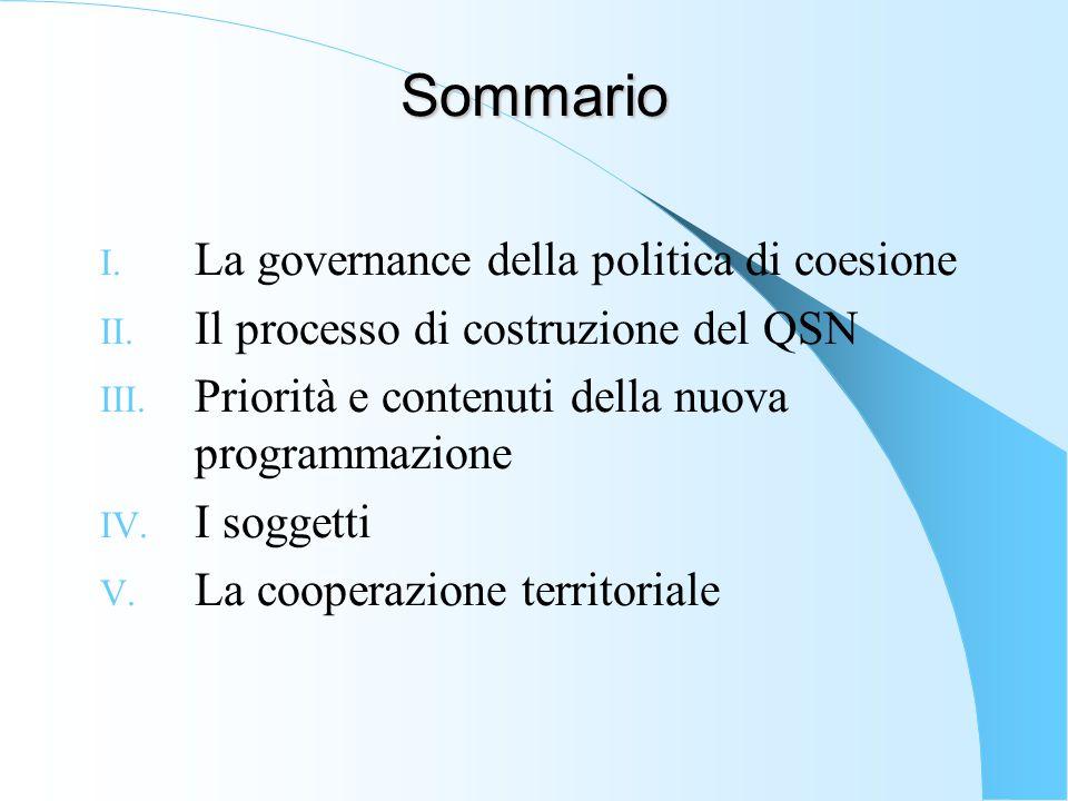 Sommario I. La governance della politica di coesione II. Il processo di costruzione del QSN III. Priorità e contenuti della nuova programmazione IV. I