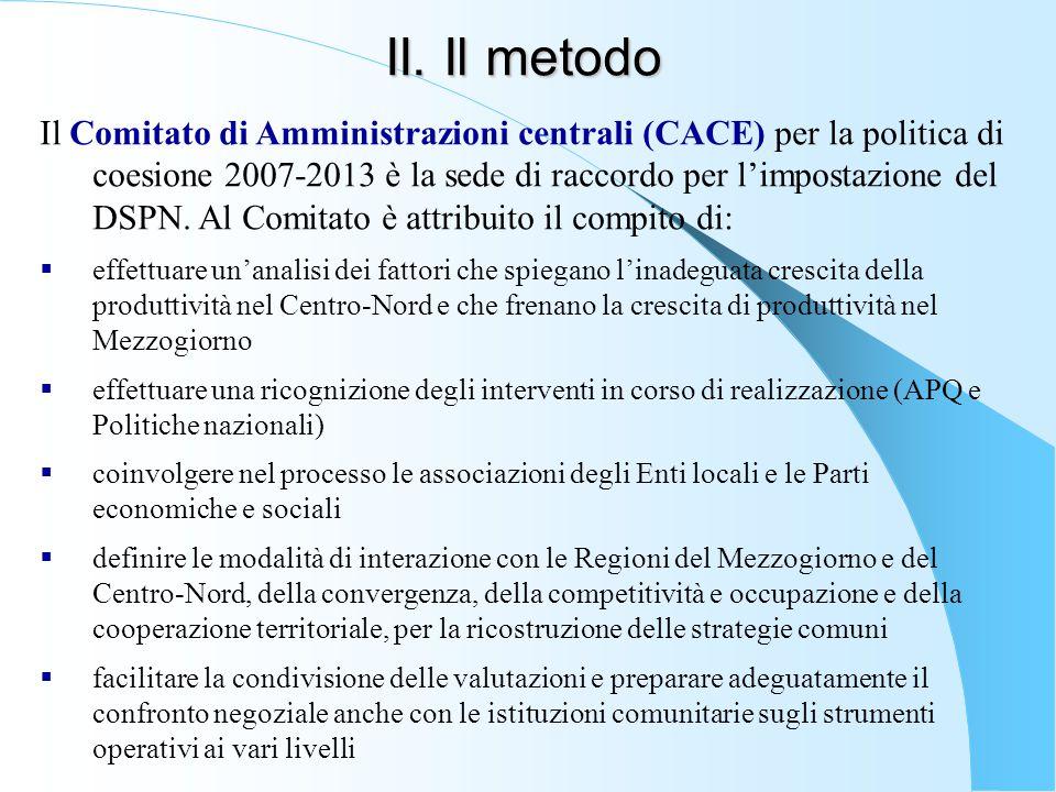 II. Il metodo Il Comitato di Amministrazioni centrali (CACE) per la politica di coesione 2007-2013 è la sede di raccordo per l'impostazione del DSPN.