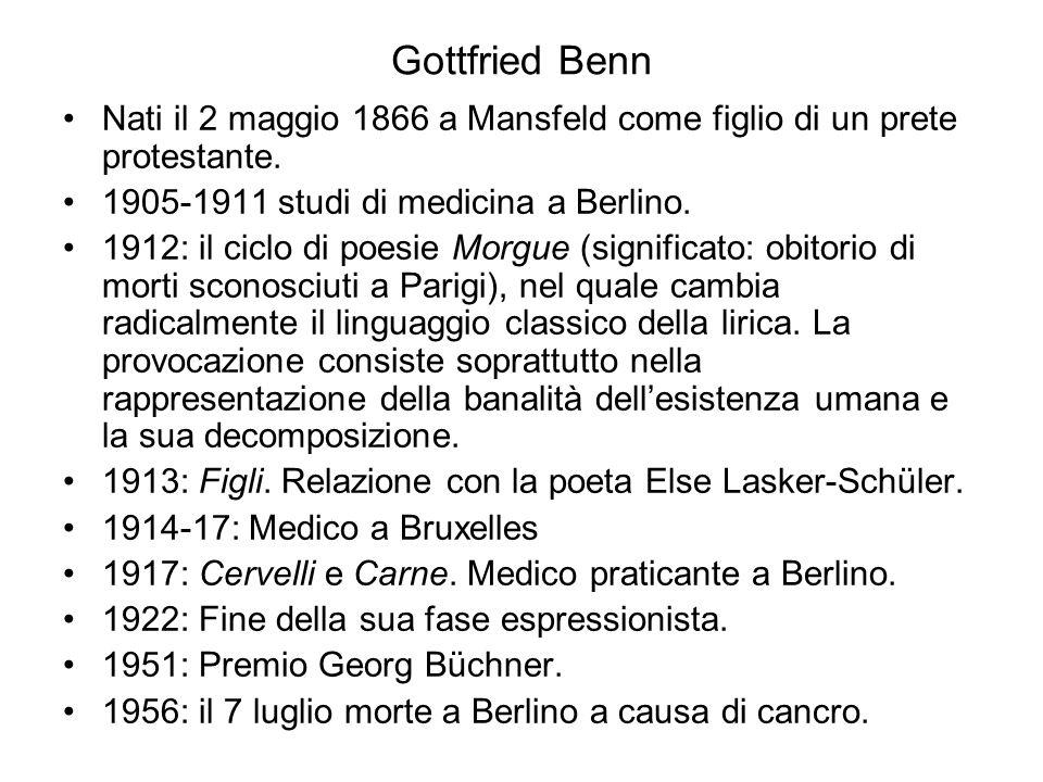 Gottfried Benn Nati il 2 maggio 1866 a Mansfeld come figlio di un prete protestante. 1905-1911 studi di medicina a Berlino. 1912: il ciclo di poesie M