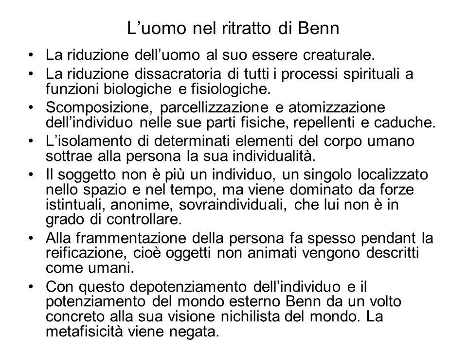 L'uomo nel ritratto di Benn La riduzione dell'uomo al suo essere creaturale. La riduzione dissacratoria di tutti i processi spirituali a funzioni biol