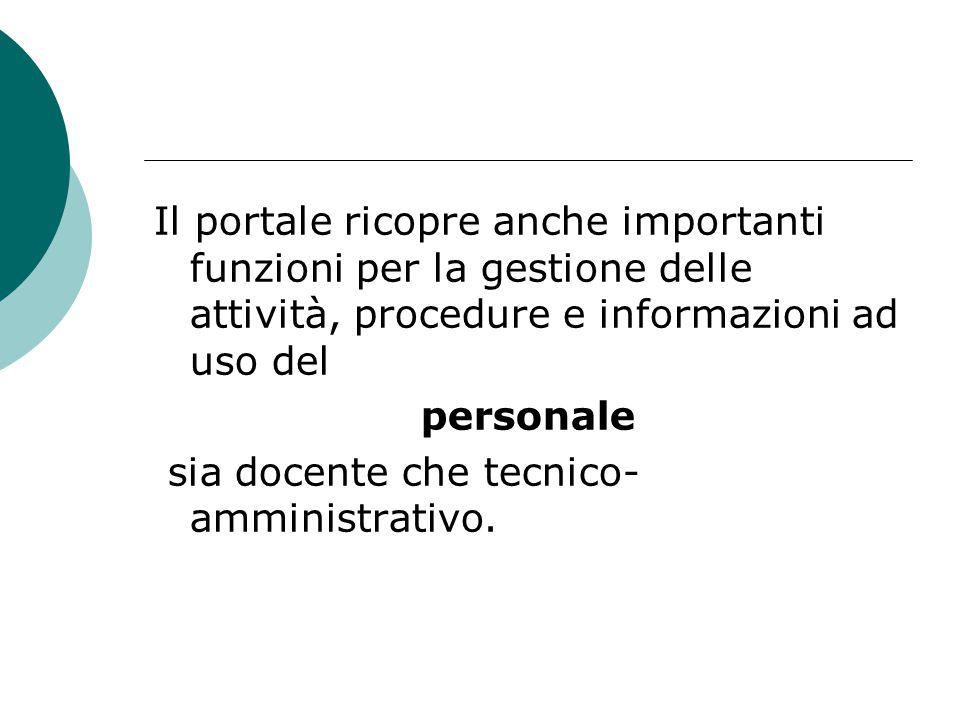 Il portale ricopre anche importanti funzioni per la gestione delle attività, procedure e informazioni ad uso del personale sia docente che tecnico- am