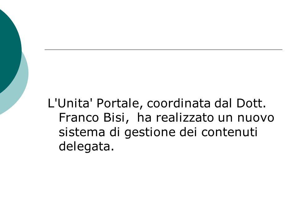 L'Unita' Portale, coordinata dal Dott. Franco Bisi, ha realizzato un nuovo sistema di gestione dei contenuti delegata.