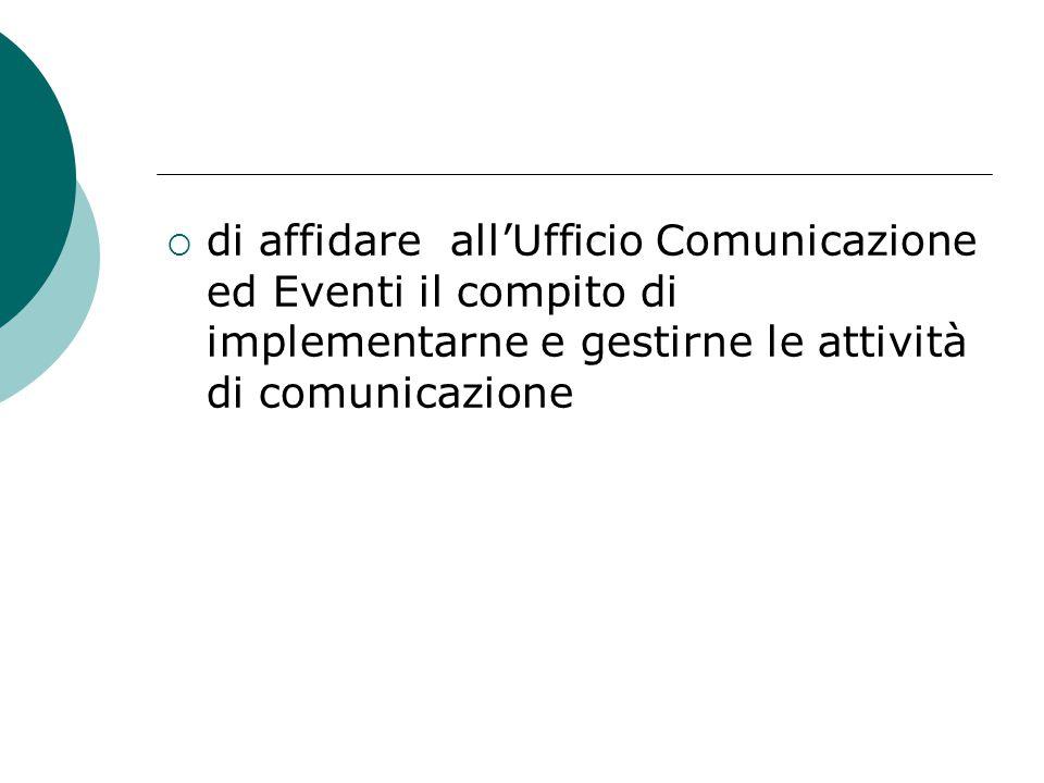  di affidare all'Ufficio Comunicazione ed Eventi il compito di implementarne e gestirne le attività di comunicazione