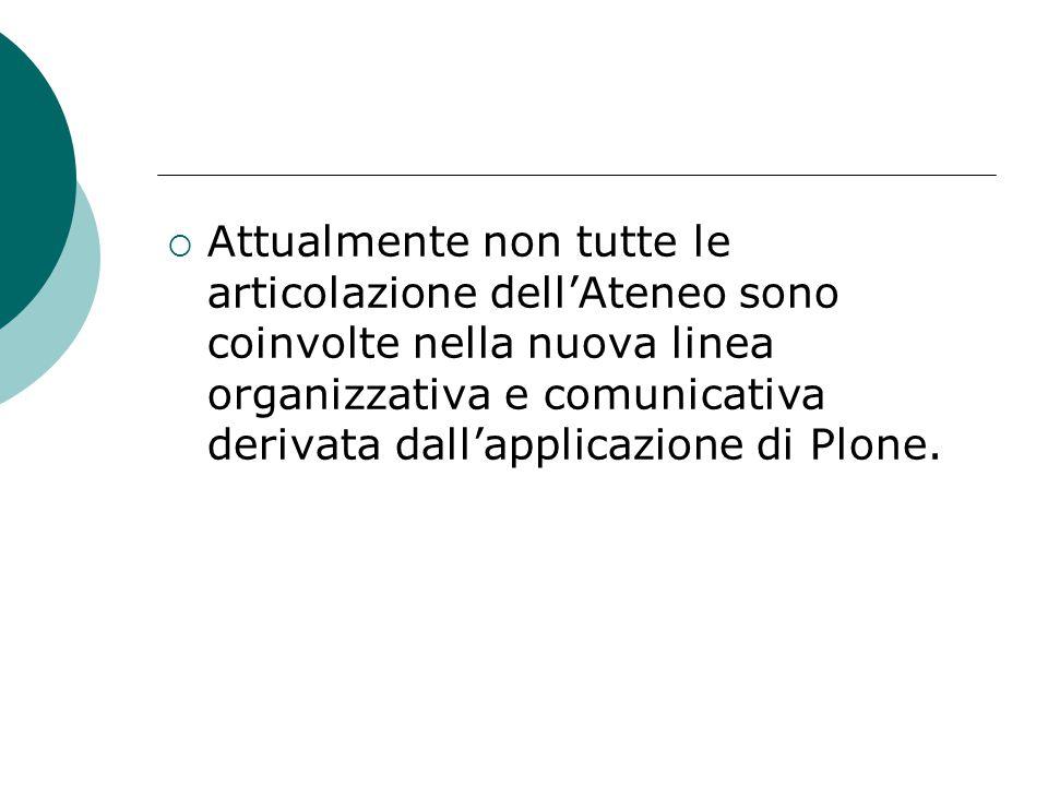  Attualmente non tutte le articolazione dell'Ateneo sono coinvolte nella nuova linea organizzativa e comunicativa derivata dall'applicazione di Plone