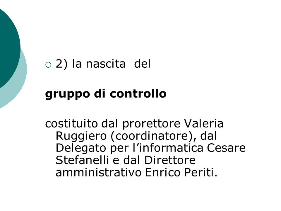  2) la nascita del gruppo di controllo costituito dal prorettore Valeria Ruggiero (coordinatore), dal Delegato per l'informatica Cesare Stefanelli e