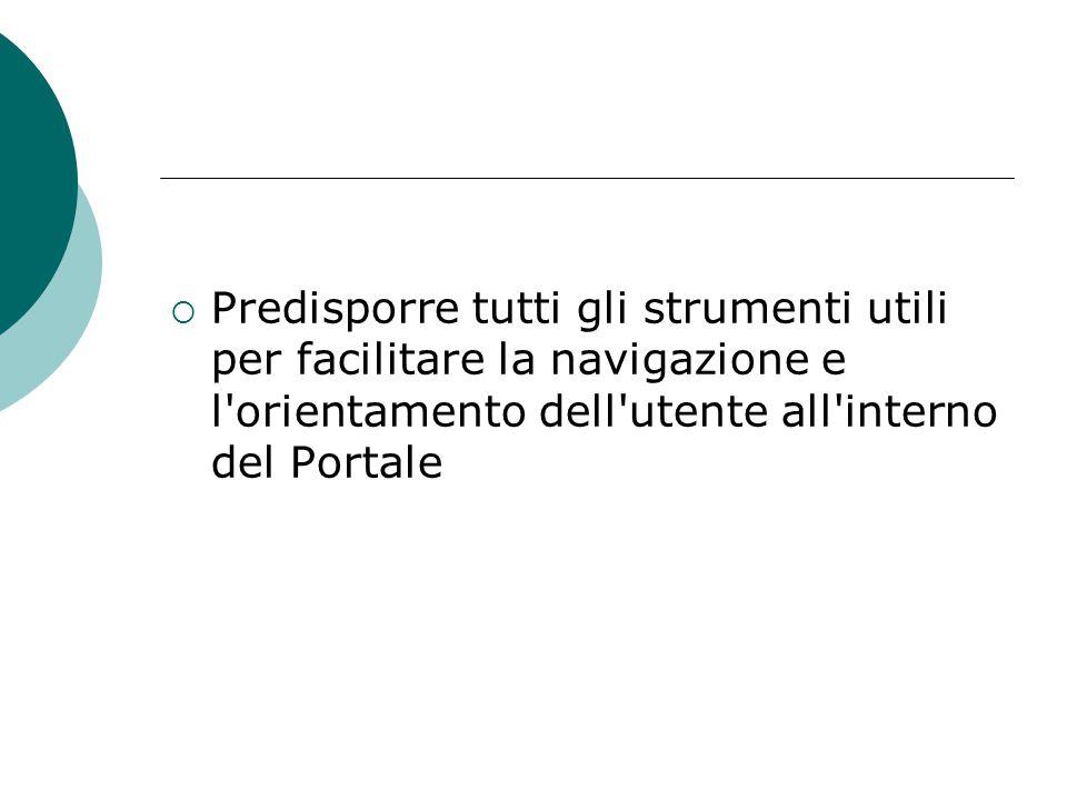  Predisporre tutti gli strumenti utili per facilitare la navigazione e l'orientamento dell'utente all'interno del Portale