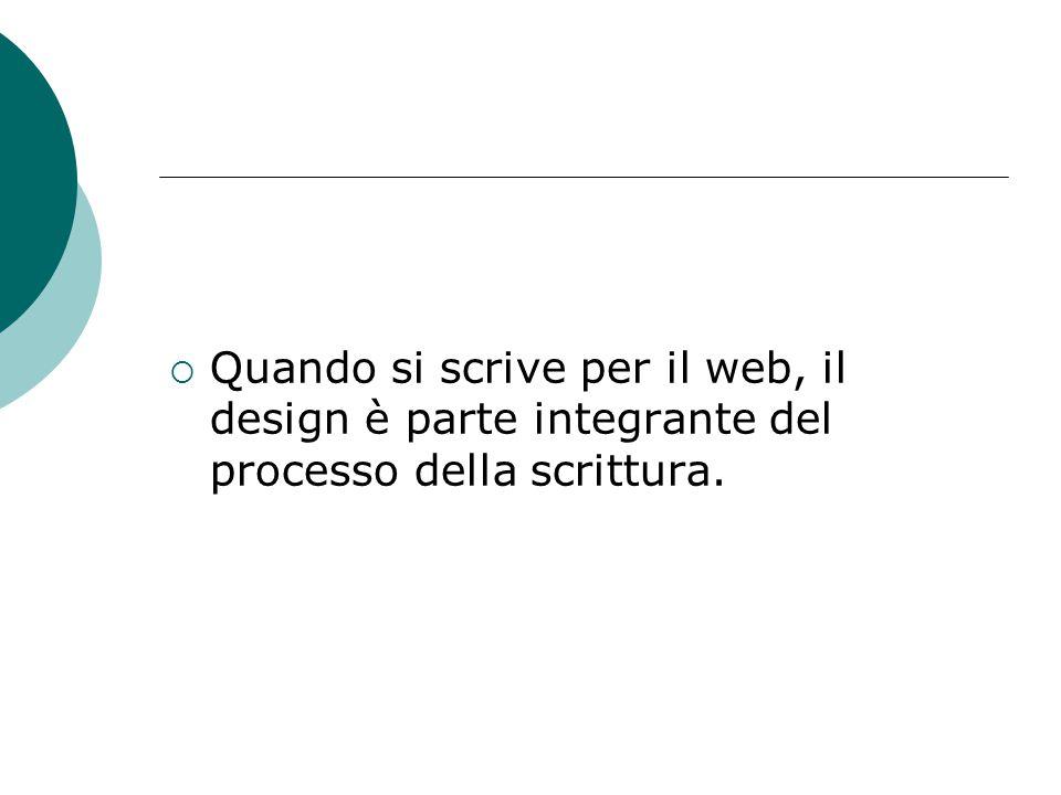  Quando si scrive per il web, il design è parte integrante del processo della scrittura.