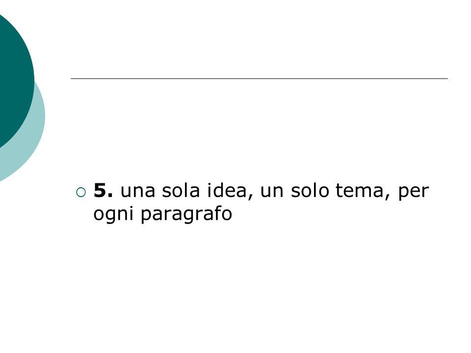 5. una sola idea, un solo tema, per ogni paragrafo