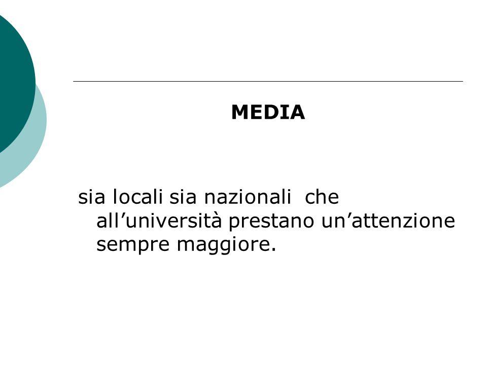 MEDIA sia locali sia nazionali che all'università prestano un'attenzione sempre maggiore.