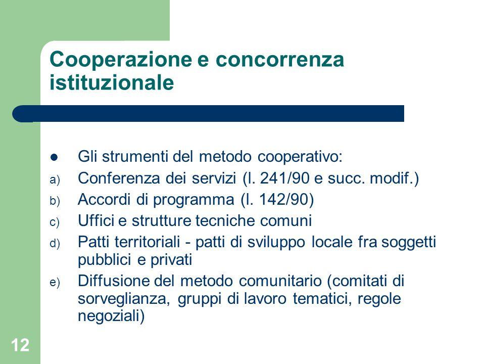 12 Cooperazione e concorrenza istituzionale Gli strumenti del metodo cooperativo: a) Conferenza dei servizi (l.