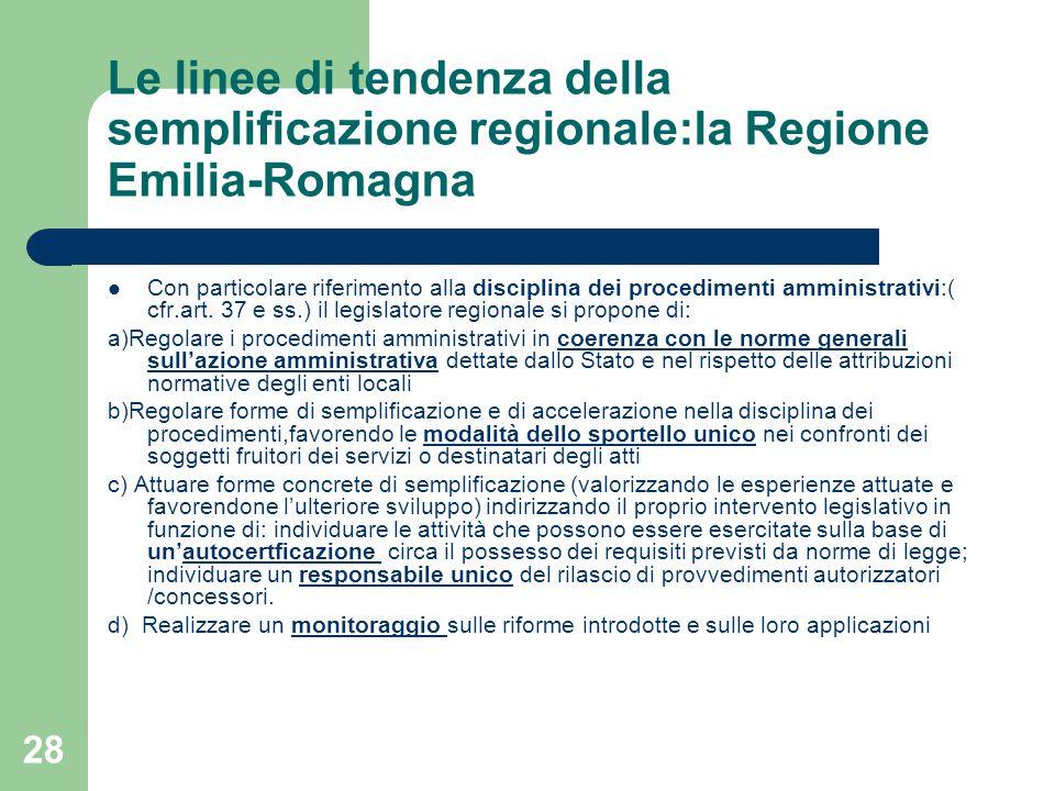 28 Le linee di tendenza della semplificazione regionale:la Regione Emilia-Romagna Con particolare riferimento alla disciplina dei procedimenti amministrativi:( cfr.art.