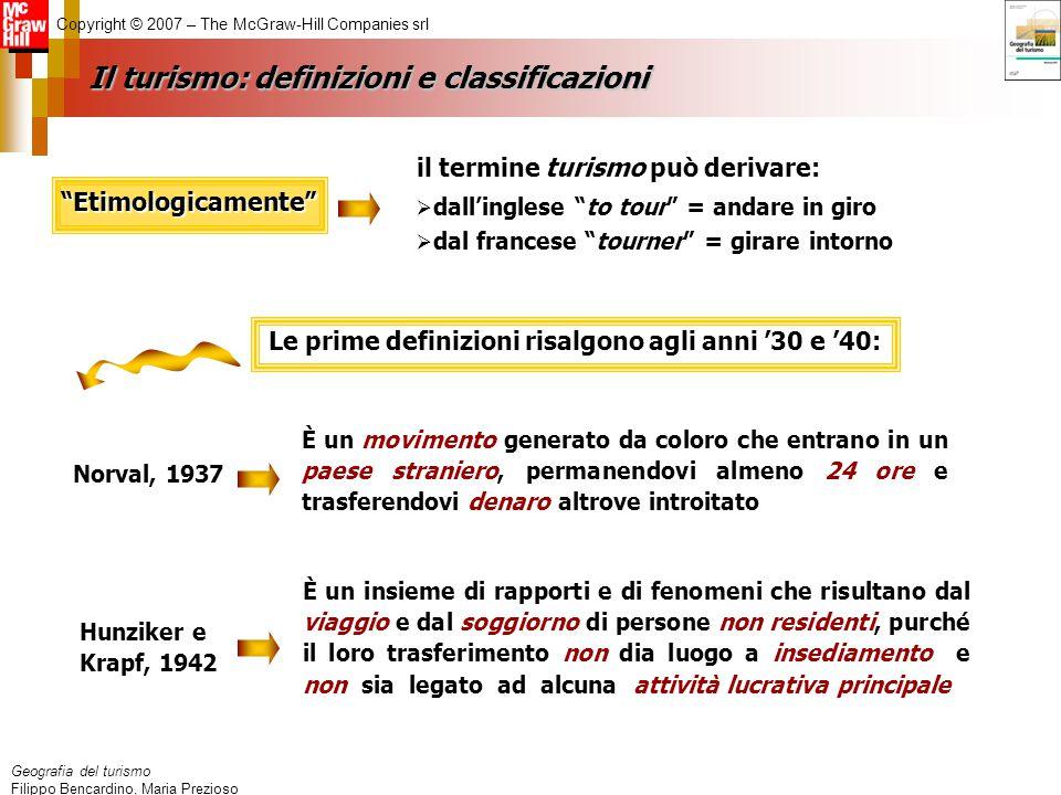Geografia del turismo Filippo Bencardino, Maria Prezioso Copyright © 2007 – The McGraw-Hill Companies srl Il turismo: definizioni e classificazioni 