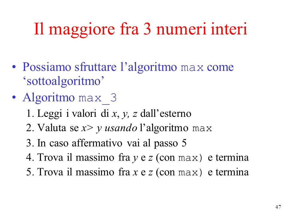 47 Il maggiore fra 3 numeri interi Possiamo sfruttare l'algoritmo max come 'sottoalgoritmo' Algoritmo max_3 1.
