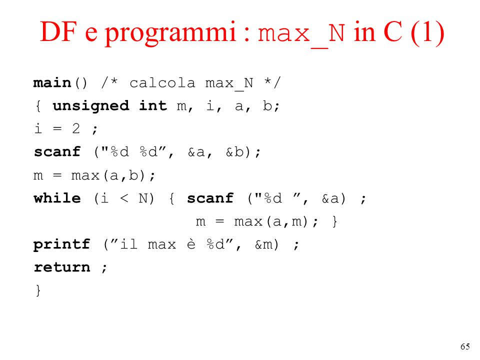 65 DF e programmi : max_N in C (1) main() /* calcola max_N */ { unsigned int m, i, a, b; i = 2 ; scanf (