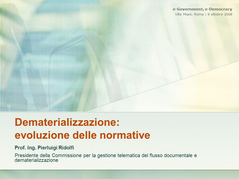 Dematerializzazione: evoluzione delle normative Prof. Ing. Pierluigi Ridolfi Presidente della Commissione per la gestione telematica del flusso docume