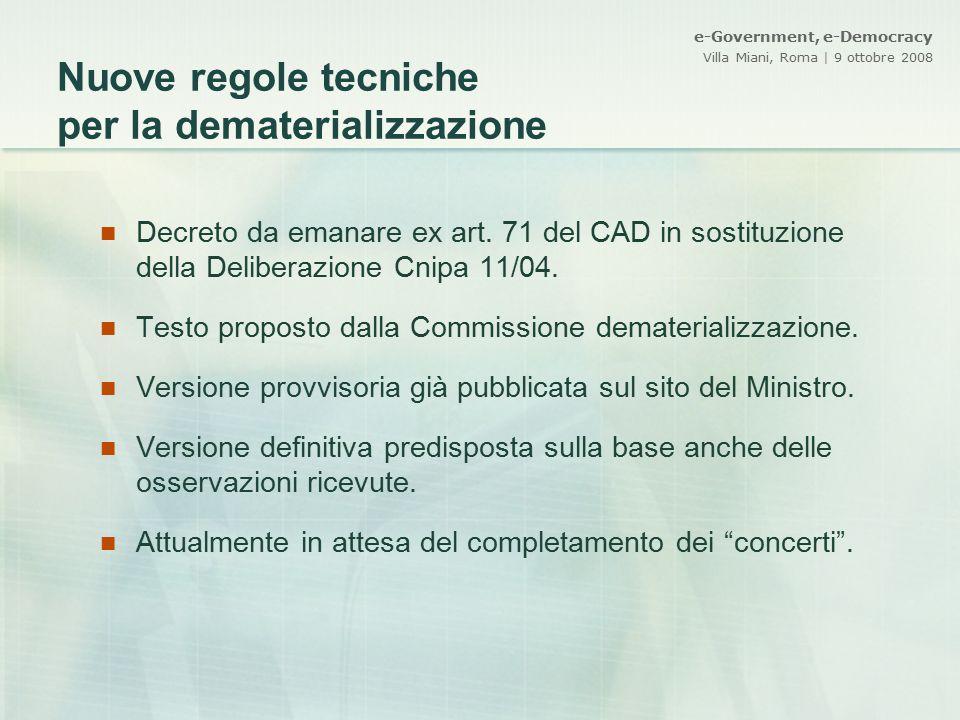 e-Government, e-Democracy Villa Miani, Roma | 9 ottobre 2008 Nuove regole tecniche per la dematerializzazione Decreto da emanare ex art. 71 del CAD in