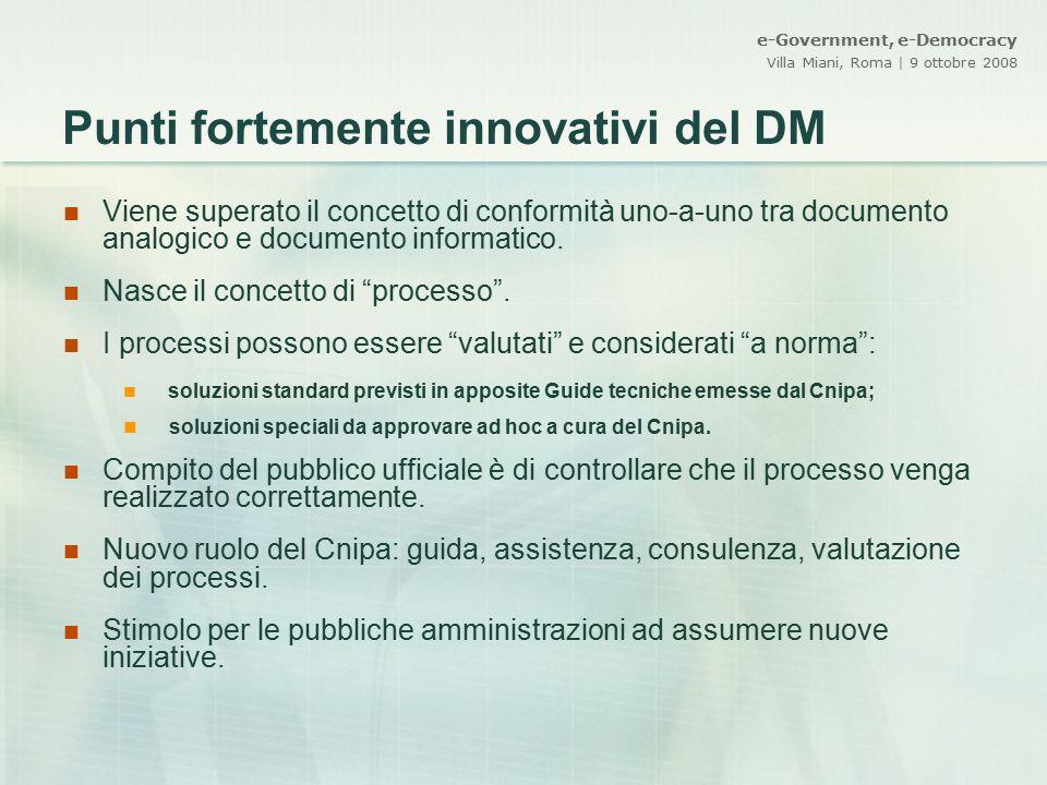 e-Government, e-Democracy Villa Miani, Roma | 9 ottobre 2008 Punti fortemente innovativi del DM Viene superato il concetto di conformità uno-a-uno tra
