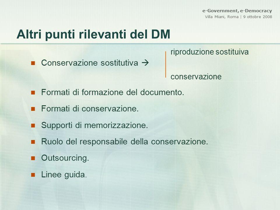 e-Government, e-Democracy Villa Miani, Roma | 9 ottobre 2008 Altri punti rilevanti del DM riproduzione sostituiva Conservazione sostitutiva  conserva