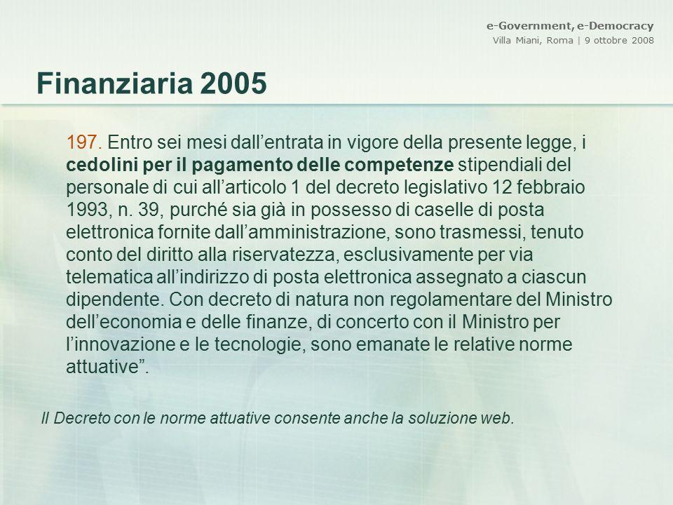 e-Government, e-Democracy Villa Miani, Roma | 9 ottobre 2008 Finanziaria 2005 197. Entro sei mesi dall'entrata in vigore della presente legge, i cedol
