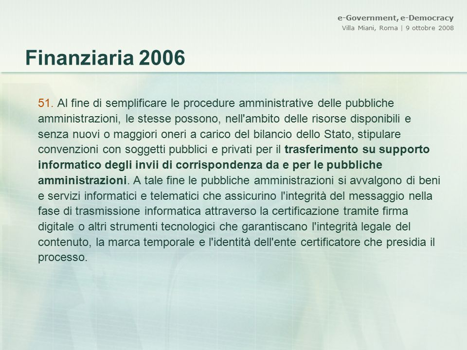 e-Government, e-Democracy Villa Miani, Roma | 9 ottobre 2008 51. Al fine di semplificare le procedure amministrative delle pubbliche amministrazioni,