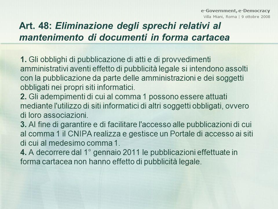 e-Government, e-Democracy Villa Miani, Roma | 9 ottobre 2008 Art. 48: Eliminazione degli sprechi relativi al mantenimento di documenti in forma cartac