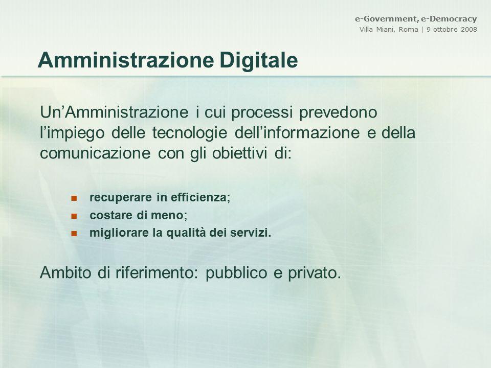 Amministrazione Digitale Un'Amministrazione i cui processi prevedono l'impiego delle tecnologie dell'informazione e della comunicazione con gli obiett