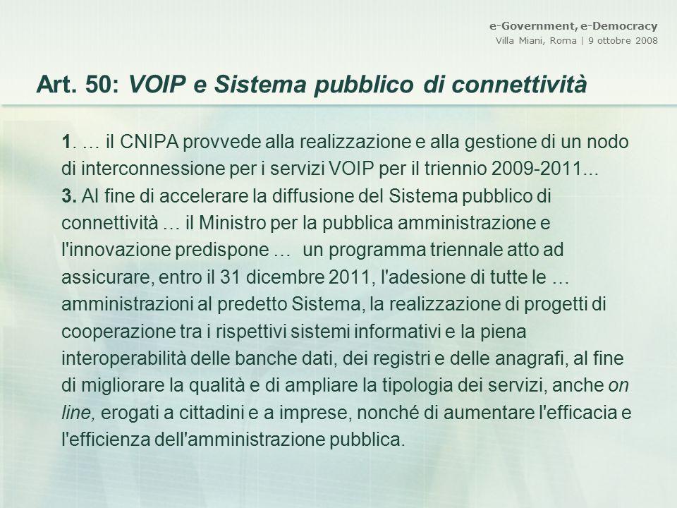 e-Government, e-Democracy Villa Miani, Roma | 9 ottobre 2008 Art. 50: VOIP e Sistema pubblico di connettività 1. … il CNIPA provvede alla realizzazion
