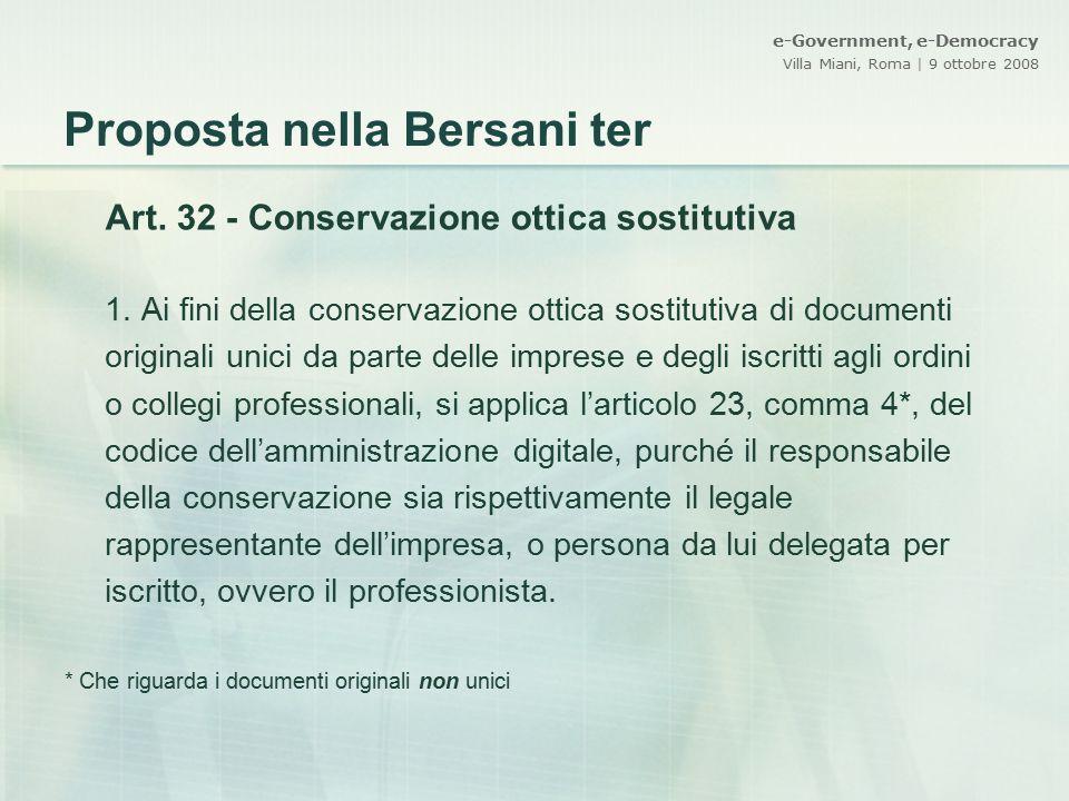 e-Government, e-Democracy Villa Miani, Roma | 9 ottobre 2008 Proposta nella Bersani ter Art. 32 - Conservazione ottica sostitutiva 1. Ai fini della co