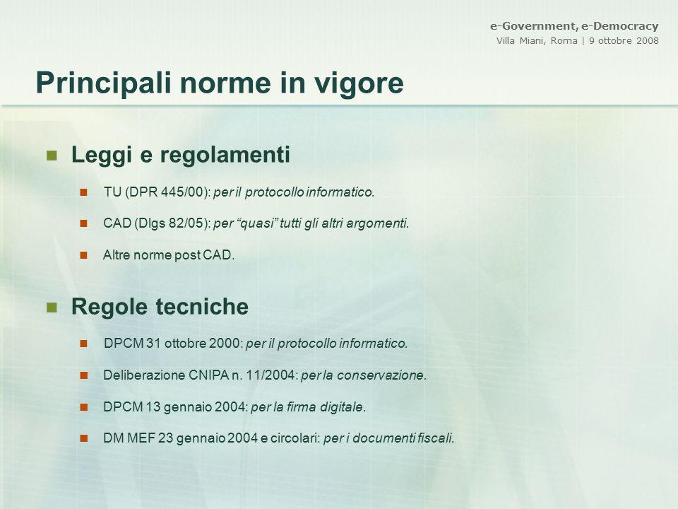 e-Government, e-Democracy Villa Miani, Roma | 9 ottobre 2008 Principali norme in vigore Leggi e regolamenti TU (DPR 445/00): per il protocollo informa