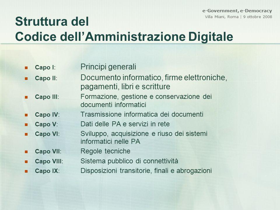 e-Government, e-Democracy Villa Miani, Roma | 9 ottobre 2008 Struttura del Codice dell'Amministrazione Digitale Capo I: Principi generali Capo II: Doc