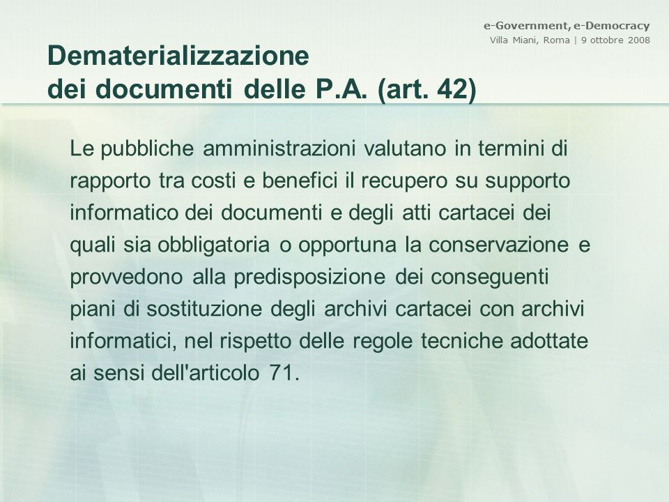 e-Government, e-Democracy Villa Miani, Roma | 9 ottobre 2008 Dematerializzazione dei documenti delle P.A. (art. 42) Le pubbliche amministrazioni valut