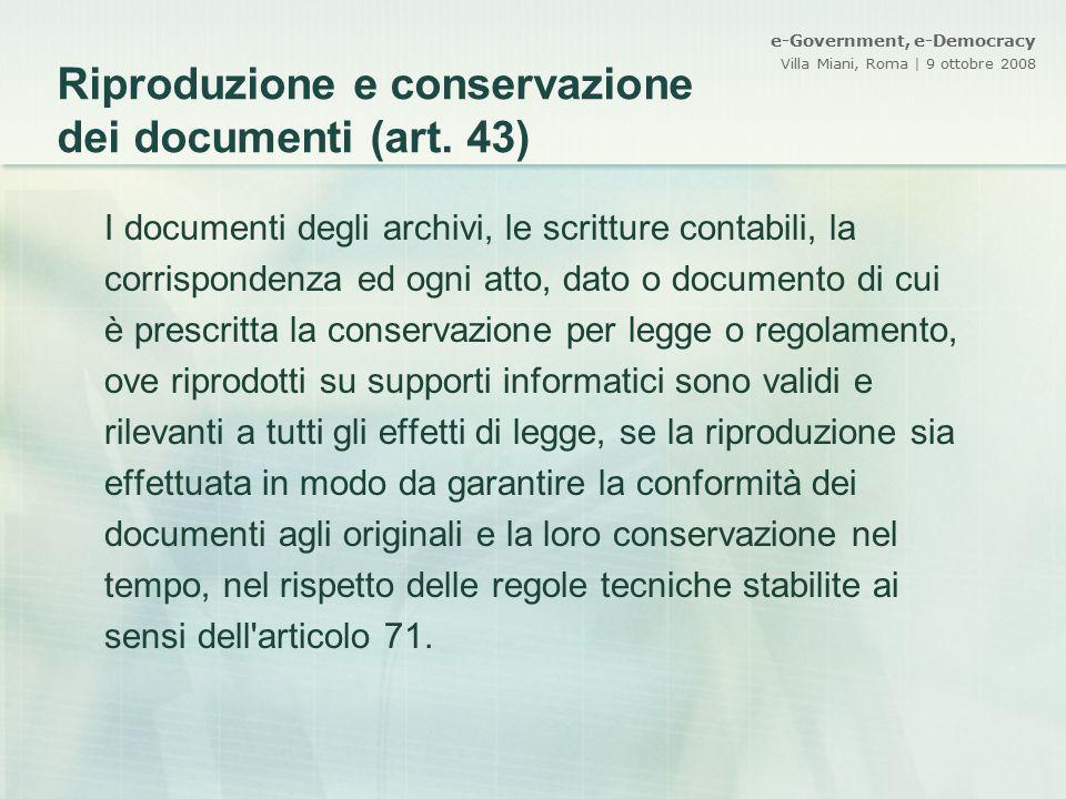 e-Government, e-Democracy Villa Miani, Roma | 9 ottobre 2008 Riproduzione e conservazione dei documenti (art. 43) I documenti degli archivi, le scritt