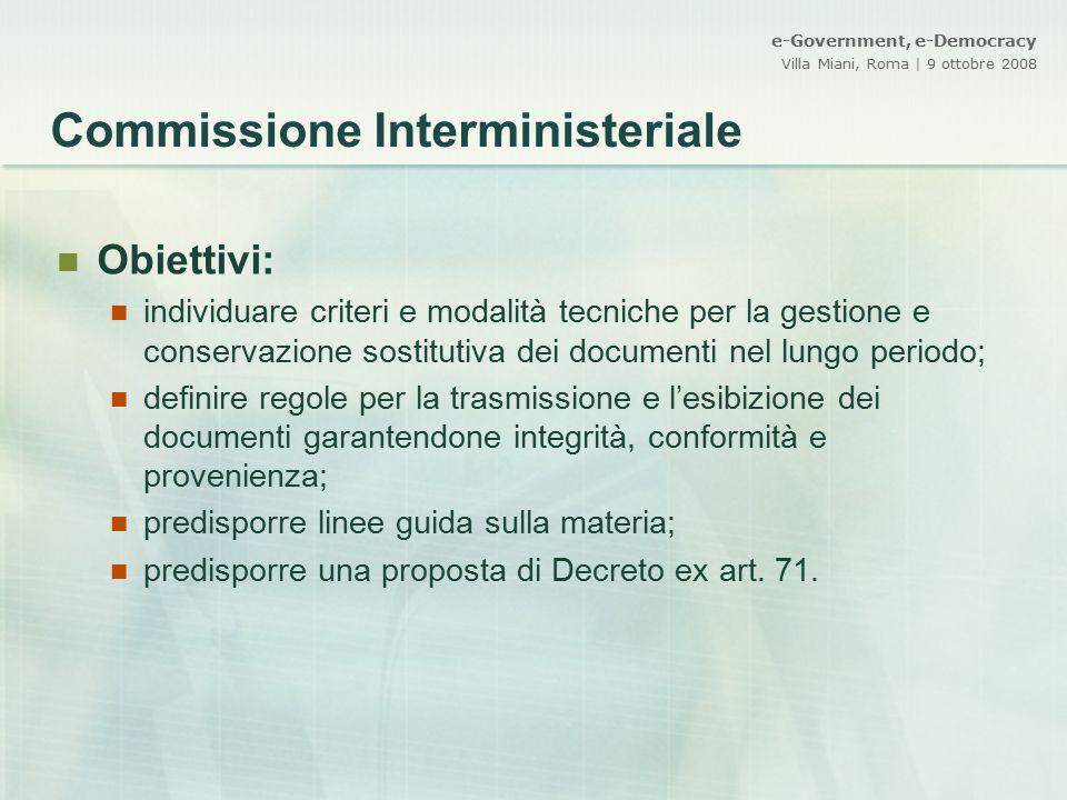 e-Government, e-Democracy Villa Miani, Roma | 9 ottobre 2008 Commissione Interministeriale Obiettivi: individuare criteri e modalità tecniche per la g
