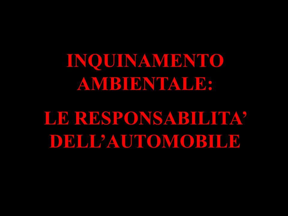 Inquinamento ambientale: le responsabilità dell'automobile 1 INQUINAMENTO AMBIENTALE: LE RESPONSABILITA' DELL'AUTOMOBILE