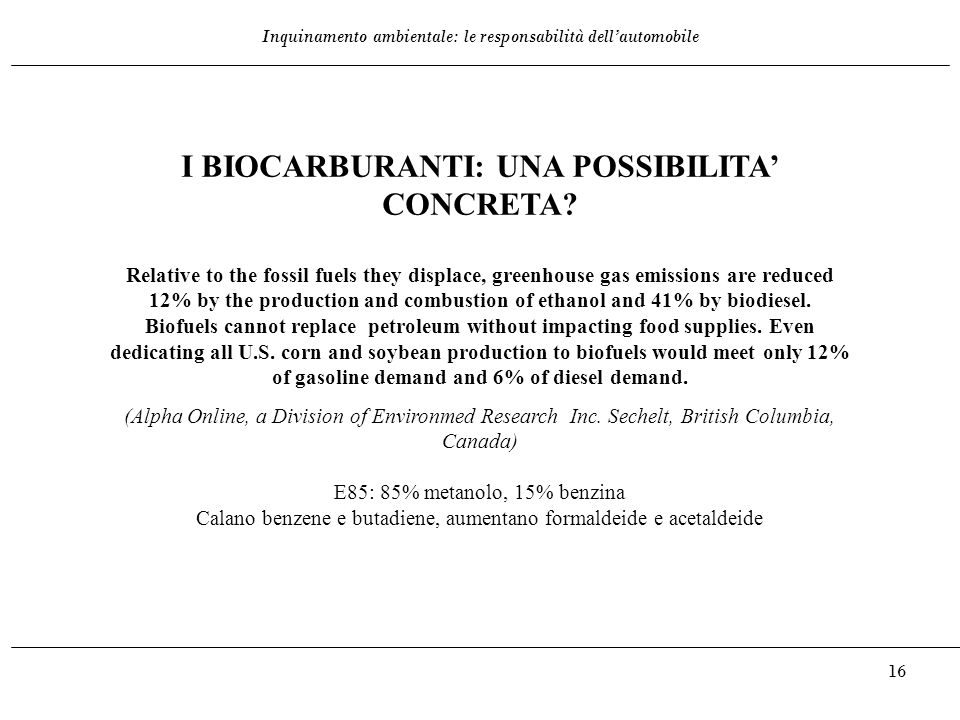 Inquinamento ambientale: le responsabilità dell'automobile 16 I BIOCARBURANTI: UNA POSSIBILITA' CONCRETA? Relative to the fossil fuels they displace,