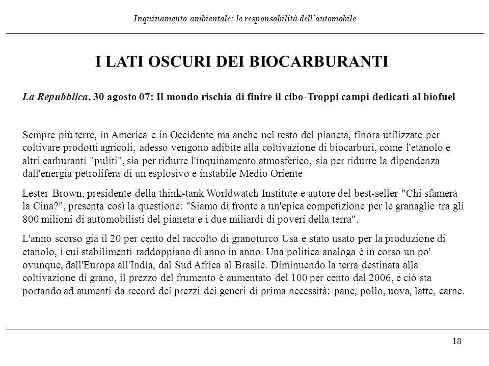 Inquinamento ambientale: le responsabilità dell'automobile 18 I LATI OSCURI DEI BIOCARBURANTI La Repubblica, 30 agosto 07: Il mondo rischia di finire