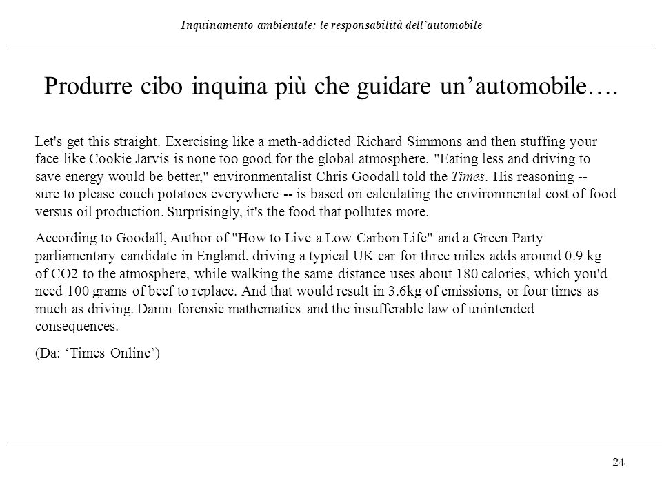 Inquinamento ambientale: le responsabilità dell'automobile 24 Produrre cibo inquina più che guidare un'automobile…. Let's get this straight. Exercisin