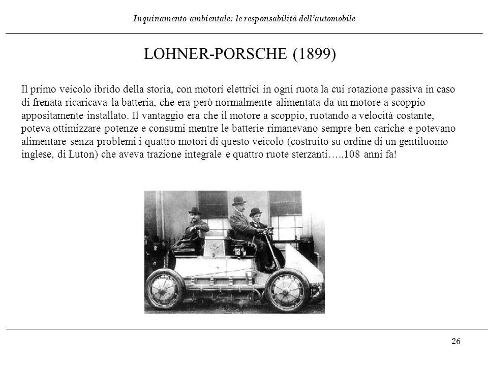 Inquinamento ambientale: le responsabilità dell'automobile 26 LOHNER-PORSCHE (1899) Il primo veicolo ibrido della storia, con motori elettrici in ogni
