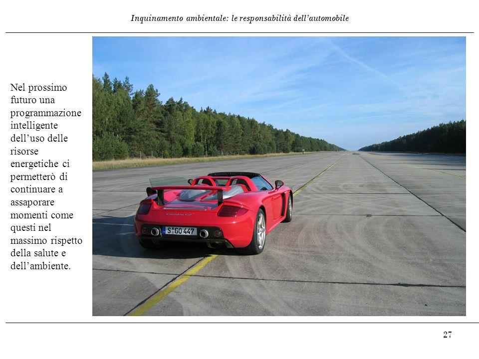 Inquinamento ambientale: le responsabilità dell'automobile 27 Nel prossimo futuro una programmazione intelligente dell'uso delle risorse energetiche c