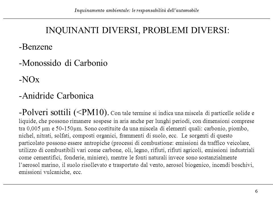 Inquinamento ambientale: le responsabilità dell'automobile 6 INQUINANTI DIVERSI, PROBLEMI DIVERSI: -Benzene -Monossido di Carbonio -NOx -Anidride Carb