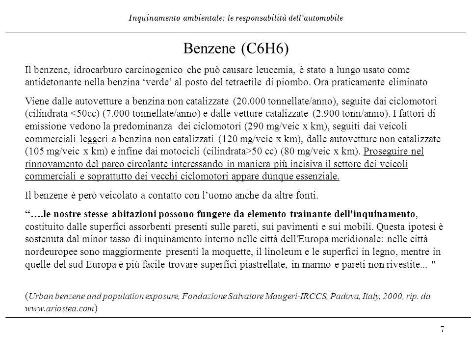 Inquinamento ambientale: le responsabilità dell'automobile 7 Benzene (C6H6) Il benzene, idrocarburo carcinogenico che può causare leucemia, è stato a