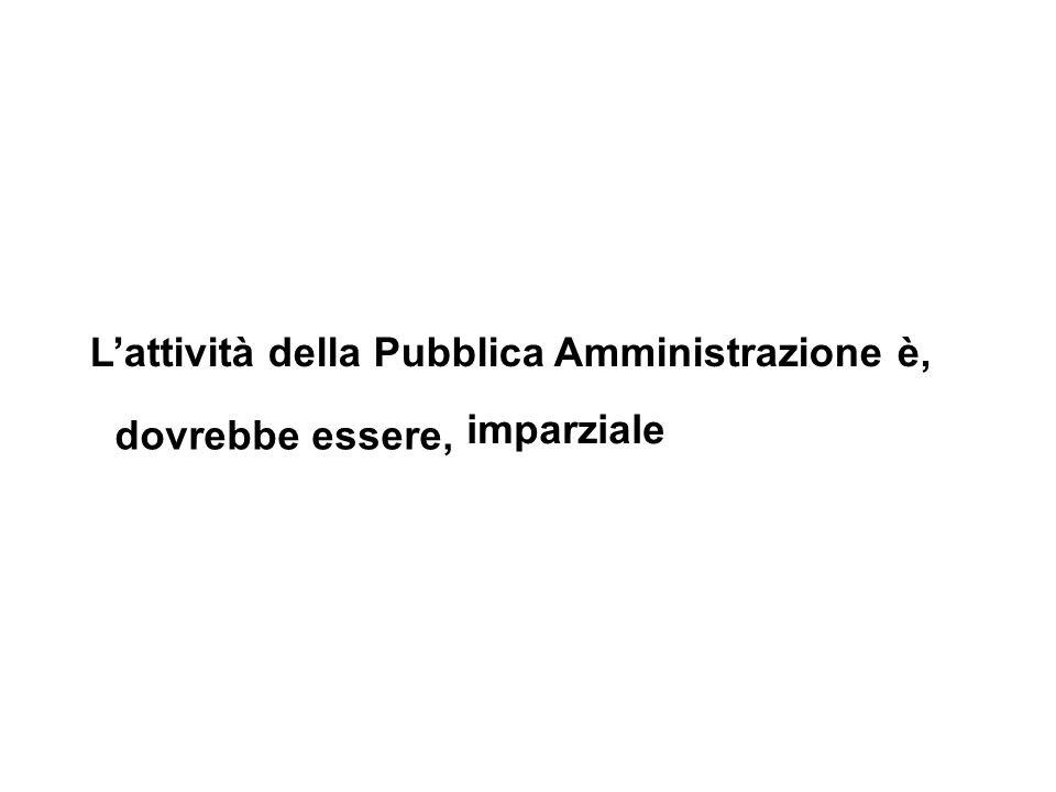 L'attività della Pubblica Amministrazione è, dovrebbe essere, imparziale